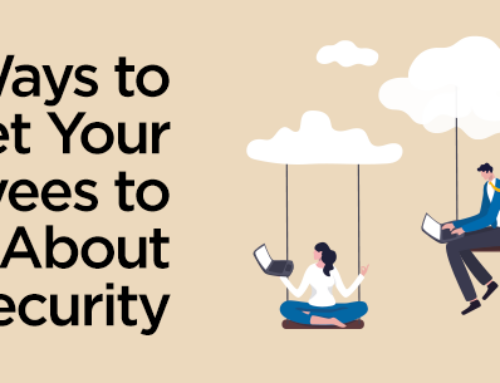 4 Ways to Get Your Employees to Care About Cybersecurity